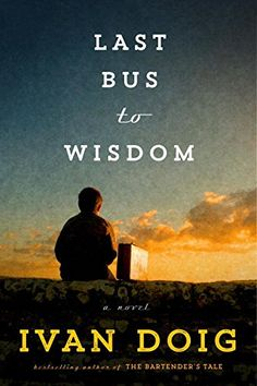 Last Bus to Wisdom: A Novel by Ivan Doig