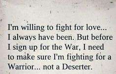 """Before I invest in someone again I will be sure he will really fight the war with me. Not claim he """"would go to war for me"""" but turn and retreat into other women's beds. I want a true, real man who doesn't know the word retreat. Who would never dream of being a deserter."""