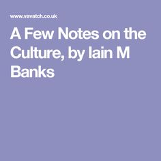 A Few Notes on the Culture, by Iain M Banks