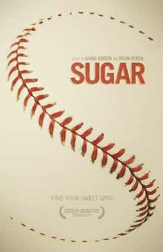 Sugar - movie concept poster.  Superb film from HBO, telling the story of a highly-touted prospect from the Dominican Republic whose dreams of playing in the major leagues and living the American dream confront a harsher reality.  Thoughtful and thought-provoking, the ending is left open-ended, offering the viewer a chance to consider life choices made not only by the protagonist, but by the viewer.