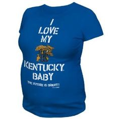 NEW!!! I Love My Kentucky Baby maternity shirt!!! ON SALE through July!! www.expectingfan.com    HOLY CRAP I HAVE TO HAVE IT!!!