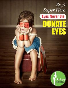 Be a Super Hero.  Donate Eyes.  Visit My website for more information - http://kricpykhera.com/ #kricpy #kricpykhera #kricpykheragill #khera #quotes