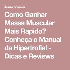 Como Ganhar Massa Muscular Mais Rapido? Conheça o Manual da Hipertrofia! - Dicas e Reviews