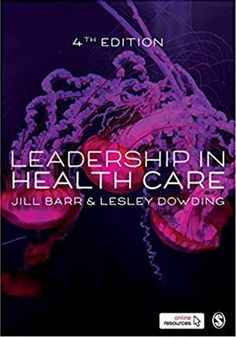 Leadership in Health Care PDF By:Jill Barr,Lesley Dowding Published on by SAGE Publications Limited The Fourth Edition of Leaders.