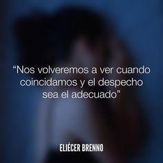 Nos volveremos a ver cuando coincidamos y el despecho sea el adecuado Eliécer Brenno  #volveremos #despecho #quotes #queleer #writers #escritores #EliecerBrenno #reading #textos #yoleopty #instafrases #instaquotes #panama #poemas #poesias #pensamientos #autores #argentina #accionpoetica #frases #frasedeldia #lectura #letradeautores #chile #versos #barcelona #madrid #mexico #microcuentos #NocheDePoemas
