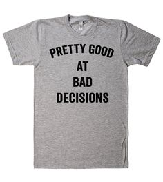 Pretty good at bad decisions t shirt