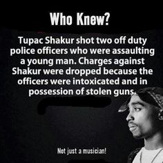 Tupac Shakur shot two off duty police officers who were assaulting a young man. Charges against Shakur were droppped , because the officers were intoxicated and in possession of stolen guns. Tupac Quotes, Rapper Quotes, Life Quotes, Tupac Poems, Song Quotes, Oscar Wilde, Weird Facts, Fun Facts, 2pac Pictures