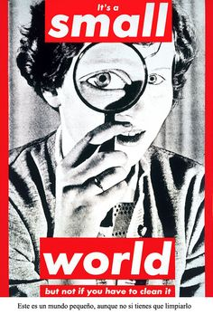 Barbara Kruger, 'Untitled (It's a small world but not if you have to clean it)', The Museum of Contemporary Art, Los Angeles. Conceptual Artist, Postmodernism, Barbara Kruger Art, Text Art, Museum Of Contemporary Art, Conceptual Art, Art, Feminist Art, Love Art