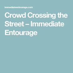 Crowd Crossing the Street – Immediate Entourage