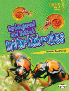 """Endangered and Extinct Invertebrates by Jennifer Boothroyd. (Lerner Publications Company, 2014) Invertebrates -- Endangered invertebrates -- Extinct invertebrates -- Helping endangered invertebrates -- What you can do -- A remarkable recovery. Summary """"Oahu tree snails and pink velvet worms are two examples of endangered invertebrates. Few of them exist in the wild. Other invertebrates have already gone extinct. What hurts these animals? What can you do to help?""""--Page 4 of cover"""