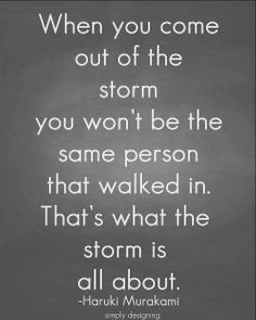 Be grateful for the storm.