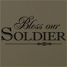 I love a good vinyl decal.http://www.etsy.com/listing/71859566/bless-our-soldier-125x23-vinyl-lettering