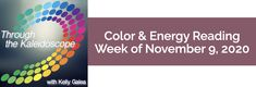 Weekly Color & Energy Reading for November 9, 2020 - Through the Kaleidoscope with Kelly Galea