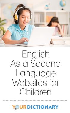 English as a second language (ESL) websites for children can teach and reinforce important skills. When selecting an ESL website for a child you should look for sites which have the tools and resources listed above as well as features that present these tools in ways that make learning fun and productive. | English As a Second Language Websites for Children from #YourDictionary