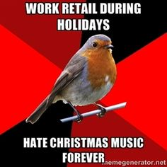 Work retail during holidays hate christmas music forever   Retail Robin