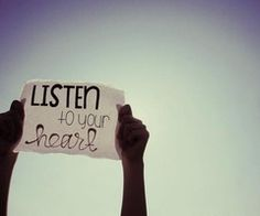 Listen to your heart..