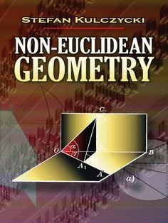 """Read """"Non-Euclidean Geometry"""" by Stefan Kulczycki available from Rakuten Kobo. This accessible approach features two varieties of proofs: stereometric and planimetric, as well as elementary proofs th. History Of Geometry, Geometry Book, Trigonometry Worksheets, Euclidean Geometry, Advanced Mathematics, Math Notes, Math Help, Cool Books, Science Resources"""