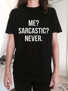 Me sarcastic never TShirt Unisex womens gifts girls by stupidstyle