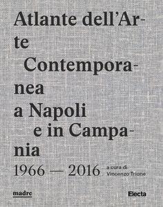 Atlante dell'Arte Contemporanea a Napoli e in Campania 1966 — 2016 | Museo MADRE