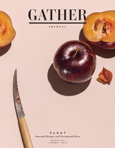 """""""Welcome to Gather Journal, a new bi-annual recipe-driven food publication devoted not just to cooking and eating, but to what those acts inspire: the bringing of people together."""""""