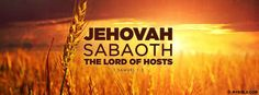 """1 Samuel 1:3 ~  """"The Existing One"""", The Lord, over spiritual & earthly armies ~ Elohim Sabaoth is The God of Hosts"""