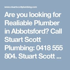 Are you looking for Realiable Plumber in Abbotsford? Call Stuart Scott Plumbing: 0418 555 804. Stuart Scott Plumbing delivers quality plumbing services to Abbotsford, VIC.