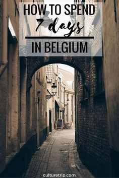 How To Spend 7 Days In Belgium