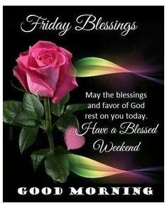 Friday Morning Greetings, Friday Morning Quotes, Good Morning Happy Friday, Friday Wishes, Happy Friday Quotes, Good Morning Prayer, Blessed Friday, Morning Blessings, Good Morning Messages