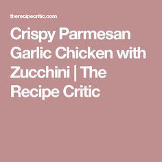 Crispy Parmesan Garlic Chicken with Zucchini | The Recipe Critic