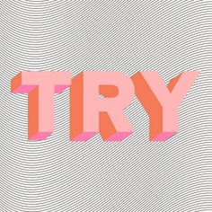 try and try.