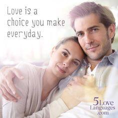 Love is a choice you make everyday. -Gary Chapman