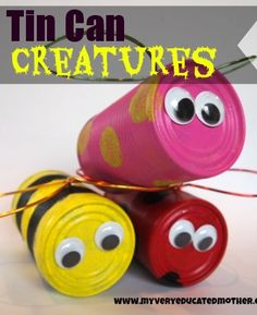 Tin Can Creatures Craft- this would be so much fun for the tots