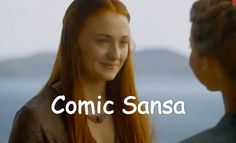 She's normally just serious Sansa.