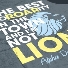 "Alpha Delta Pi - ADPi Lion Design -  ADPi - ""The SoROARity in the Town and I'm not LION"" - Sorority T-shirts - Check out b-unlimited.com!"