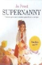 supernanny: consejos practicos y efectivos para educar a tus hijo s-jo frost-9788408066552