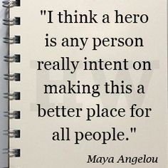 Maya Angelou is my hero #quote - beautiful.  quotes. wisdom.  advice.  life lessons.