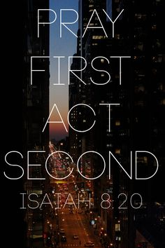 Pray first. Act second.