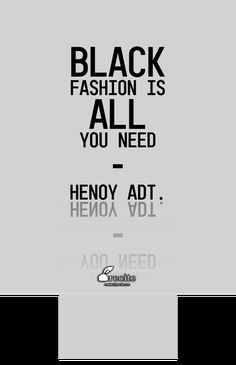 BLACK FASHION IS ALL YOU NEED - Henoy ADT. - Quote From Recite.com #RECITE #QUOTE