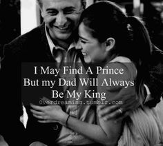 My Dad will always be my King. Quote.
