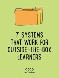 7 Systems that Work for Outside-the-Box Learners - Most teachers struggle with students whose academic performance doesn't match their potential. When the usual approach doesn't work, try something different.