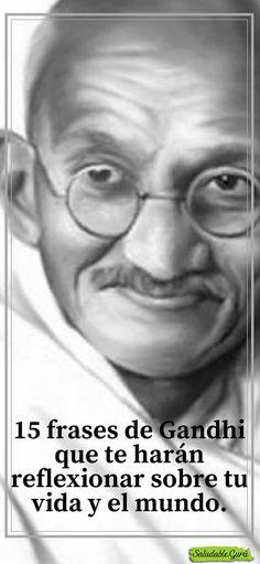 15 frases de Gandhi que te harán reflexionar sobre tu vida y el mundo.#saludable #salud #mahatmagandhi #liderespiritual #espiritualidad #liderreligioso #paz #amor #movimientosdeliberación #serechoscívicos #enemigos #extremista #hindu #India #violencia #Dios #fe #enseñanzas #miedo #temor #vozinterior #injusticias #vida #justicia #SaludableGuru Mahatma Gandhi, Hindu India, Frases Love, Dalai Lama, Karma, Buddha, Spirituality, Thoughts, Humor