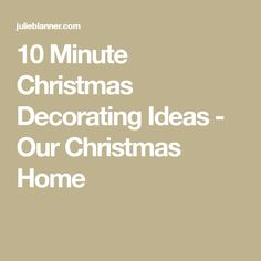 10 Minute Christmas Decorating Ideas - Our Christmas Home