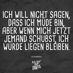I do not want to say that I'm tired but if someone pushes me now Gedichte & Sprüche Words Quotes, Me Quotes, Funny Quotes, Sayings, Sleep Quotes, Sassy Quotes, Couple Quotes, German Quotes, True Words
