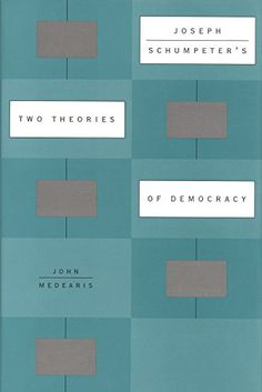 Joseph Schumpeter's Two Theories of Democracy by John Medearis- Main Library 321.8 MED
