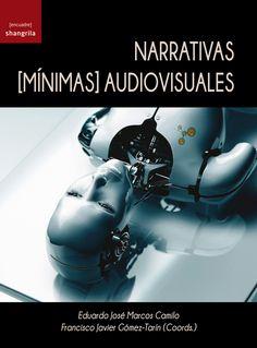 """""""Narrativas [mínimas] audiovisuales"""" - Coordinación: Eduardo José Marcos Camilo - Francisco Javier Gómez Tarín - [Encuadre] libros nº 2 - Páginas: 368 - En papel: http://shangrilaediciones.com/pages/bakery/encuadre-libros-2-99.php - En digital: https://visualmaniac.com/libros/narrativas-minimas-audiovisuales-metodologias-y-analisis-aplicado#.VDZKic2nO8g"""