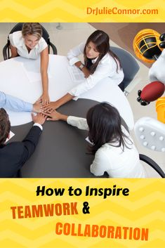 """How to Inspire TEAMWORK & COLLABORATION"" via @drjulieconnor"