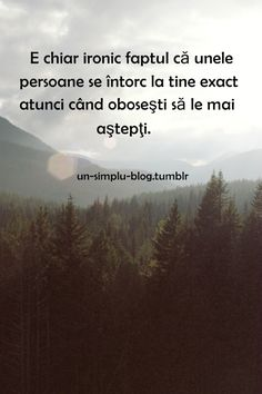 E mai ironic atunci cand nimeni nu se mai intoarce! Your Smile, Words Quotes, Cool Words, Favorite Quotes, Texts, My Life, Drama, Beauty, Text Posts