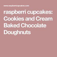 raspberri cupcakes: Cookies and Cream Baked Chocolate Doughnuts