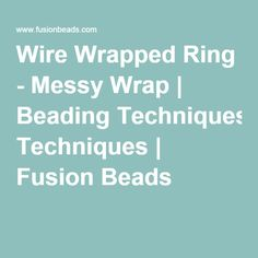 Wire Wrapped Ring - Messy Wrap | Beading Techniques | Fusion Beads