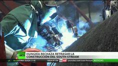 Hungría rechaza retrasar la construcción del gasoducto South Stream